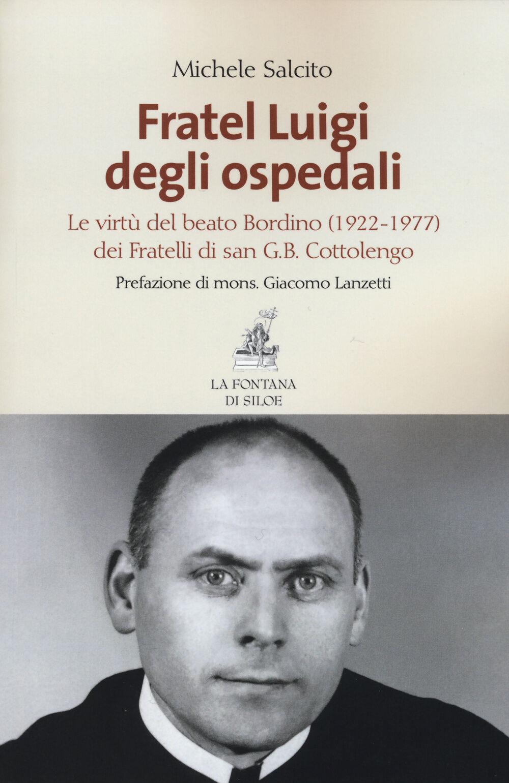 Fratel Luigi degli ospedali. Le virtù del Beato Bordino (1922-1977) dei Fratelli di san G. B. Cottolengo