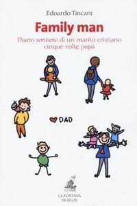 Family man. Diario semiserio di un marito cristiano, cinque volte papà - Edoardo Tincani - copertina