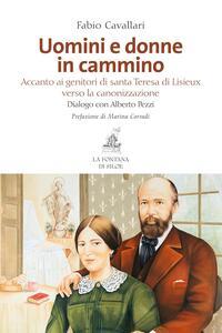 Uomini e donne in cammino. Accanto ai genitori di santa Teresa di Lisieux verso la canonizzazione - Fabio Cavallari,Alberto Pezzi - copertina