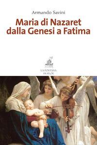 Maria di Nazaret dalla Genesi a Fatima - Armando Savini - copertina