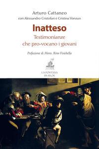Inatteso. Testomonianze che pro-vocano i giovani - Arturo Cattaneo,Alessandro Cristofari,Cristina Vonzun - copertina