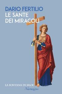 Libro Le sante dei miracoli Dario Fertilio
