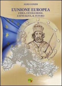 L' unione Europea. L'idea, l'evoluzione, l'attualità, il futuro