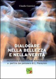 Dialogare nella bellezza e nella verità. Inclusività di estetica ed ermeneutica a partire dal pensiero di L. Pareyson