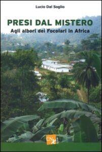 Presi dal mistero. Agli albori dei Focolari in Africa