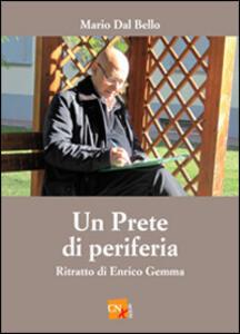 Un prete di periferia. Ritratto di don Enrico Gemma - Mario Dal Bello - copertina