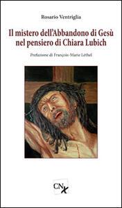 Il mistero dell'abbandono di Gesù nel pensiero di Chiara Lubich - Rosario Ventriglia - copertina