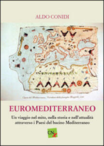 Euromediterraneo. Un viaggio nel mito, nella storia, e nell'attualità attraverso i paesi del bacino mediterraneo - Aldo Conidi - copertina