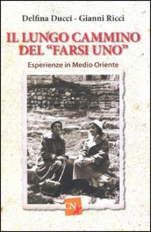 Il lungo cammino del farsi uno - Delfina Ducci,Gianni Ricci - copertina
