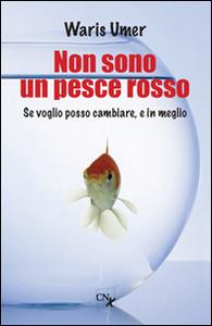 Libro Non sono un pesce rosso. Se voglio posso cambiare, e in meglio Waris Umer