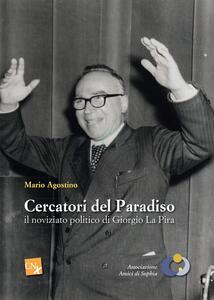Cercatori del paradiso: il noviziato politico di Giorgo La Pira - Mario Agostino - copertina