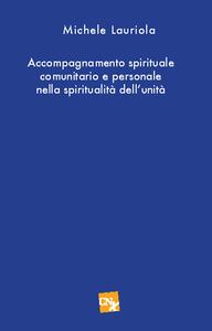 Accompagnamento spirituale e comunitario personale nella spirtualità dell'unità - Michele Lauriola - copertina