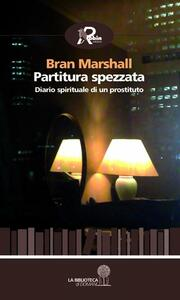 Partitura spezzata. Diario spirituale di un prostituto - Bran Marshall - copertina