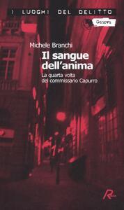 Il sangue dell'anima. La quarta volta del commissario Capurro - Michele Branchi - copertina
