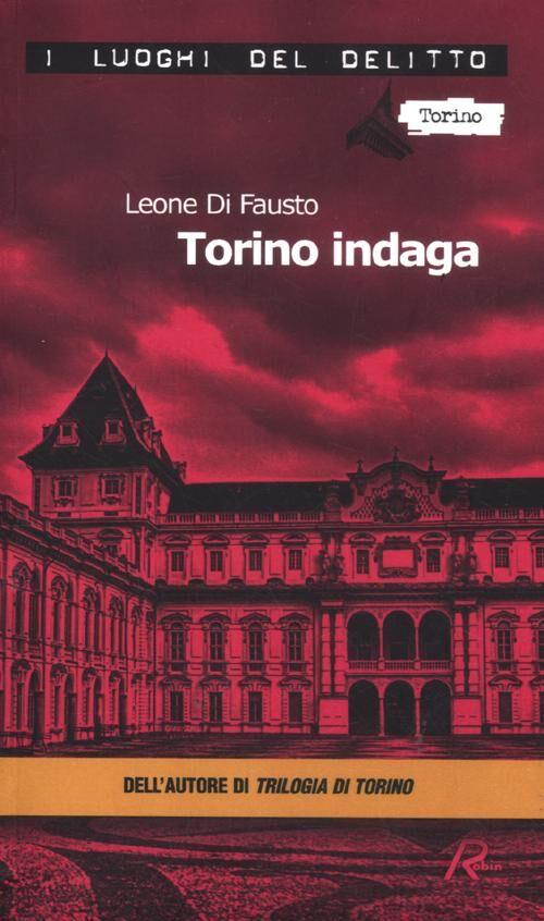 Torino indaga. Le inchieste della Procura e Questura di Torino. Vol. 2