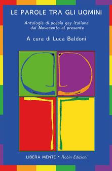 Le parole tra gli uomini. Antologia di poesia gay italiana dal Novecento al presente.pdf