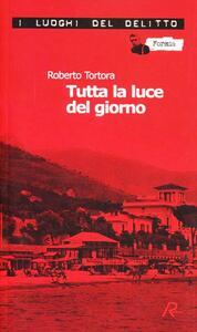 Tutta la luce del giorno - Roberto Tortora - copertina