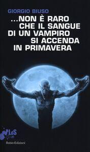 ...Non è raro che il sangue di un vampiro si accenda in primavera