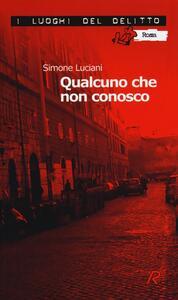 Qualcuno che non conosco. Le inchieste dell'investigatore Stefano Mori. Vol. 1 - Simone Luciani - copertina