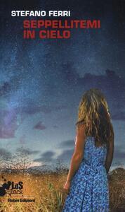 Seppellitemi in cielo - Stefano Ferri - copertina