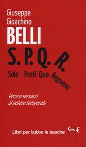 S.P.Q.R. Solo Preti Qua Regnano. Versi e versacci al potere temporale - Gioachino Belli - copertina