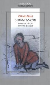 Strani amori. Amore e morte in Corte d'Assise - Vittorio Nessi - copertina