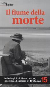 Il fiume della morte. Le indagini di Mary Lester, ispettore di polizia in Bretagna. Vol. 15 - Jean Failler - copertina