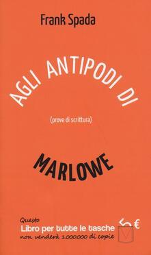 Agli antipodi di Marlowe. Prove di scrittura - Frank Spada - copertina