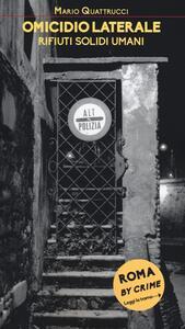 Omicidio laterale. Rifiuti solidi umani. Roma by crime - Mario Quattrucci - copertina