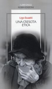 Una crescita etica - Ugo Busatti - copertina