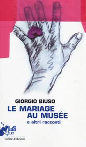 Mariage au musée e altri racconti - Giorgio Biuso - copertina