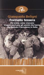 Formato tessera. Chi erano, come vivevano e come morivano gli uomini che hanno combattuto il terrorismo in Italia - Giampaolo Beligni - copertina