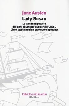 Ipabsantonioabatetrino.it Lady Susan-La storia d'Inghilterra dal regno di Enrico IV alla morte di Carlo I di uno storico parziale, prevenuto e ignorante Image
