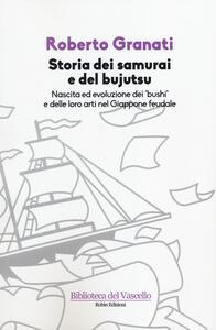 Storia dei samurai e del bujutsu. Nascita ed evoluzione dei «bushi» e delle loro arti nel Giappone feudale - Roberto Granati - copertina
