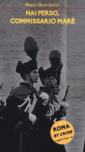 Hai perso, commissario Marè. Roma by crime - Mario Quattrucci - copertina