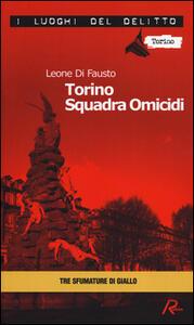 Torino squadra omicidi. Le inchieste della Procura e Questura di Torino. Vol. 3 - Leone Di Fausto - copertina