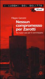 Nessun compromesso per Zarotti. Tre nuovi casi per il commissario - Filippo Genzini - copertina