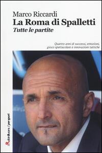 La Roma di Spalletti. Tutte le partite - Marco Riccardi - copertina