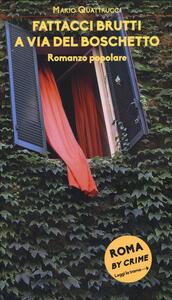 Libro Fattacci brutti a via del Boschetto. L'ultima inchiesta di Marè. Roma by crime. Ediz. illustrata Mario Quattrucci