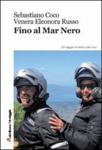 Fino al Mar Nero - Sebastiano Coco,Venera E. Russo - copertina
