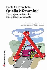 Quella è femmina. Teoria parascientifica sulle donne al volante - Paolo Casamichele - copertina