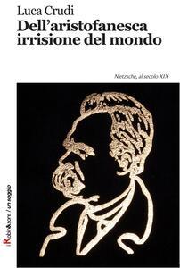 Dell'aristofanesca irrisione del mondo. Nietzsche, al secolo XIX