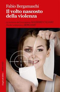 Il volto nascosto della violenza - Fabio Bergamaschi - ebook