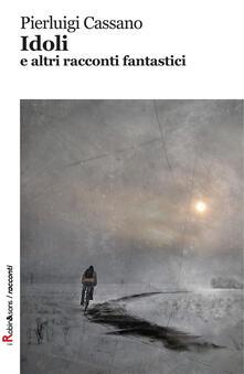 Idoli e altri racconti fantastici - Pierluigi Cassano - copertina