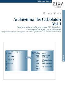 Architettura dei calcolatori. Vol. 1: Struttura software del processore PC, Assembler e corrispondenza fra C++ e Assembler, con riferimento al personal computer con sistema operativo Unix....