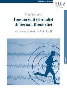 Amatigota.it Fondamenti di analisi di segnali biomedici. Con esercitazioni in MATLAB. Con CD-ROM Image