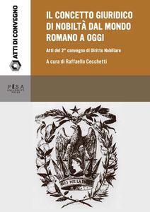 Il concetto giuridico di nobiltà dal mondo romano ad oggi. Atti del secondo Convegno di studi di diritto nobiliare (Tivoli, 22 giugno 2013)
