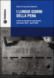 Libro I lunghi giorni della pena. Il diario di prigionia di Luigi Giuntini (settembre 1943-aprile 1945) Gabriel F. Gabrielli