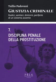 Giustizia criminale. Vol. 7: Disciplina penale della prostituzione..pdf