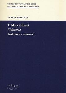 T. Macci Plauti, «Vidularia». Traduzione e commento